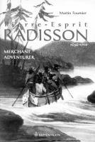 Pierre-Esprit Radisson, Merchant, Adventurer, 1636-1710