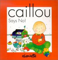 Caillou Says No!