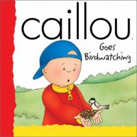 Caillou Goes Birdwatching