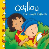 Caillou the Jungle Explorer