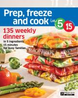 Prep, Freeze and Cook in 5 Ingredients, 15 Minutes