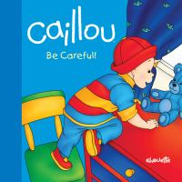 Caillou, Be Careful!