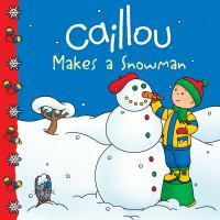 Caillou Makes A Snowman