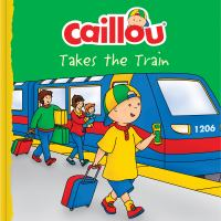 Caillou takes the train