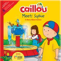 Caillou meets Sophie : a story about autism