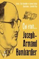 Qui était... Joseph-Armand Bombardier