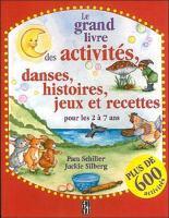 Le grand livre des activités, danses, histoires, jeux et recettes pour les 2 à 7 ans