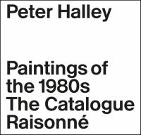 Peter Halley : The Complete 1980s Paintings