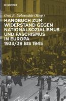 Handbuch Zum Widerstand Gegen Nationalsozialismus Und Faschismus InEuropa 1933/39 Bis 1945