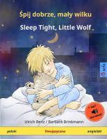 Śpij dobrze, mały wilku = Sleep tight, Little Wolf ; książka dla dzieci w dwóch językach