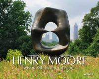 Henry Moore : Vision. Creation. Obsession