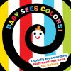 Baby sees colors! [board book] : a totally mesmerizing high-contrast book for babies