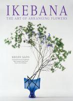Ikebana : the art of arranging flowers