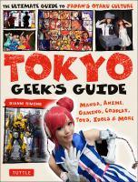 Tokyo geek's guide : manga, anime, gaming, cosplay, toys, idols & more