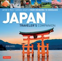 Japan Traveler's Companion : Japan's Most Famous Sights From Hokkaido To Okinawa