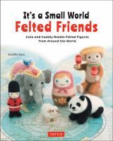 It's A Small World Felted Friends