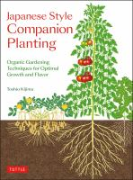 Japanese style companion planting : organic gardening techniques for optimal growth and flavor