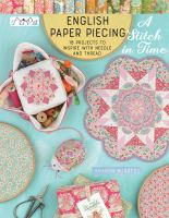 English paper piecing a stitch in time : 18 projects to inspire with needle and thread