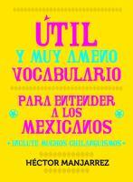Útil y muy ameno vocabulario para entender a los mexicanos