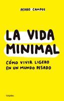 La vida minimal : cómo vivir ligero en un mundo pesado