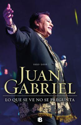 Juan Gabriel: Lo que se ve no se pregunta book jacket