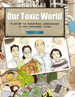 Our Toxic World A Guide to Hazardous Substances in Our Everyday Lives