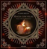 Magia con velas para principiantes : una iniciacion a la magia mas sencilla y eficaz