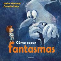 Cómo cazar fantasmas / con versos de Stefan Gemmel e ilustraciones de Cornelia Haas ; [traducción Isabel Romero]