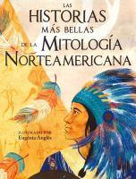 LAS HISTORIAS MℓS BELLAS DE LA MITOLOG⁻A NORTEAMERICANA / THE MOST BEAUTIFUL STORIES OF AMERICAN MYTHOLOGY