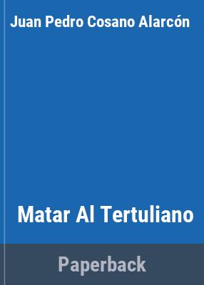 Matar al tertuliano / Juan Pedro Cosano.