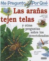 Me pregunto por qué las arañas tejen telas y otras preguntas sobre invertebrados