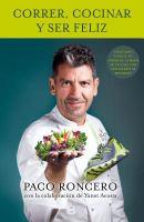 Correr, cocinar y ser feliz / Paco Roncero con la colaboración de Yanet Acosta