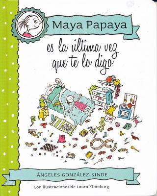 Maya Papaya es la última vez que te lo digo