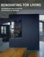 Renovating for Living = Réinventer Sa Maison = Vernieuwbouw Van Woonruimte