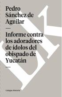 Informe contra idolorum cultores del obispado de Yucatán