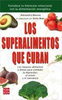 Los superalimentos que curan : [los mejores alimentos y dietas para combatir la depresión, el estrés y el cansancio]