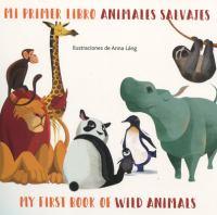 MI PRIMER LIBRO ANIMALES SALVAJES / MY FIRST BOOK OF WILD ANIMALS