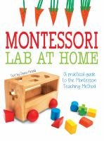 MONTESSORI LAB AT HOME : A PRACTICAL GUIDE TO THE MONTESSORI TEACHING METHOD
