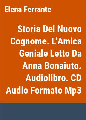Storia del nuovo cognome / Elena Ferrante ; letto da Anna Bonaiuto.