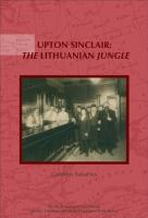 Upton Sinclair: The Lithuanian Jungle : Upon the Centenary of The Jungle (1905 and 1906) By Upton Sinclair (On the Boundary of Two Worlds : Identity, Freedom, and Moral Imagination in the Baltics ; 5)