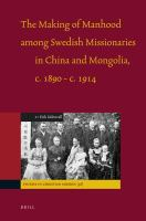 The Making of Manhood Among Swedish Missionaries in China and Mongolia, C. 1890-C. 1914