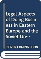 Legal Aspects of Doing Business in Eastern Europe and the Soviet Union