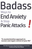 "Badass ways to end anxiety & stop panic attacks! : ""a counterintuitive approach to recover and regain control of your life"" : die-hard and science-based techniques to recover from anxiety and stop panic attacks"