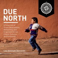Due North: A Collection of Travel Observations