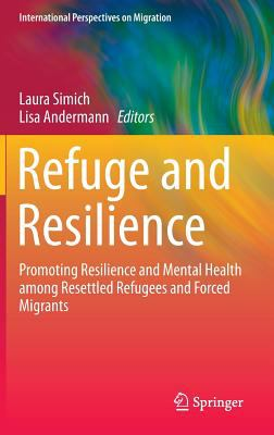 Refuge and resilience : promoting resilience and mental health among resettled refugees and forced migrants