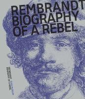 Rembrandt: Biography Of A Rebel
