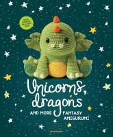 Unicorns, Dragons and More