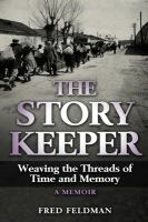 Story Keeper:  Weaving The Threads Of Time And Memory:  A Memoir (Holocaust Survivor True Stories WWII)