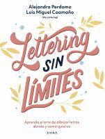 Lettering Sin Limites: Aprende El Arte de Dibujar Letras Donde Y Como Quieras