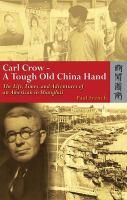 Carl Crow, A Tough Old China Hand
